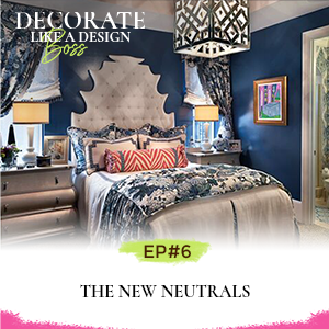 Decorate Like A Design Boss with Kimberly Grigg | The New Neutrals