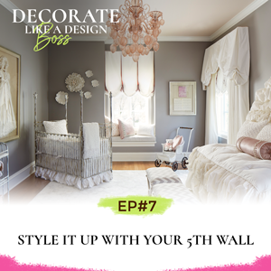 Decorate Like A Design Boss with Kimberly Grigg   Style It Up with Your 5th Wall