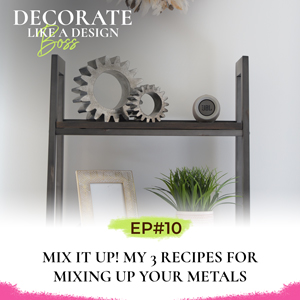 Decorate Like A Design Boss with Kimberly Grigg | Mix It Up! My 3 Recipes for Mixing Up Your Metals