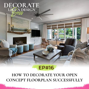 Decorate Like A Design Boss with Kimberly Grigg | How to Decorate Your Open Concept Floorplan Successfully