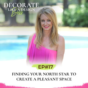Decorate Like A Design Boss with Kimberly Grigg | Finding Your North Star to Create a Pleasant Space