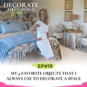 Decorate Like A Design Boss with Kimberly Grigg | My 4 Favorite Objects That I Always Use to Decorate a Space